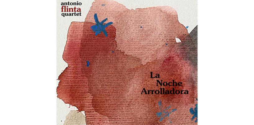 """Antonio Flinta Quartet, """"La Noche Arrolladora"""""""
