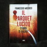 """Il parquet lucido"", le storie di basket di Francesco Mecucci"