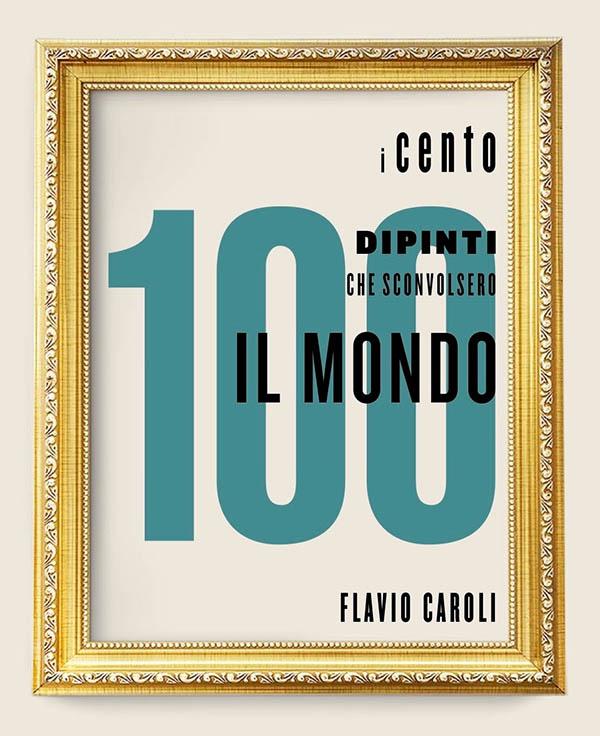 flavio caroli i 100 dipinti che sconvolsero il mondo