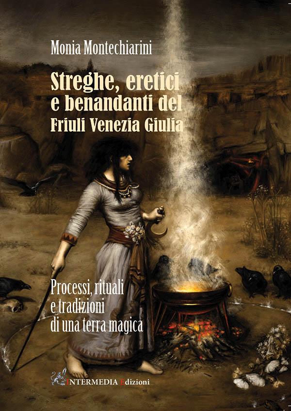 monia montechiarini streghe eretici benandanti friuli venezia giulia